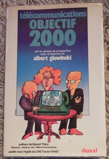 Télécommunications Objectif 2000 (Dunod, 1980) : en 1980, un groupe de prospective du CNET et de l'ENST réfléchit à l'évolution des moyens de télécommunication et à l'informatique des années 2000... Savoureux !