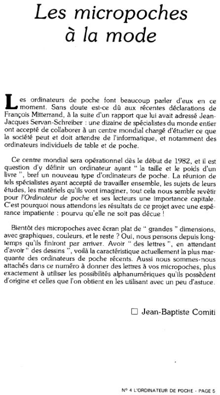 Editorial de L'Ordinateur de Poche n° 4 (1er trimestre 1982) p. 5 : des experts du monde entier doivent se réunir courant 1982 pour définir ce que doit être l'informatique de demain... Même François Mitterand en parle, c'est dire ! L'ordinateur de poche devrait (à terme) avoir la taille et le poids d'un livre, être doté d'un grand écran plat graphique et en couleur ! Mazette, rien que ça !