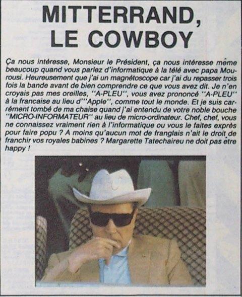 Dans son numéro daté du 27 décembre 1985 (n° 115), HEBDOGICIEL se moquait gentillement du Président MITTERRAND qui au cours d'une interview avec Yves MOUROUSI avait prononcé APLEU pour Apple et parlé de Micro-Informateur au lieu de Micro-Ordinateur...