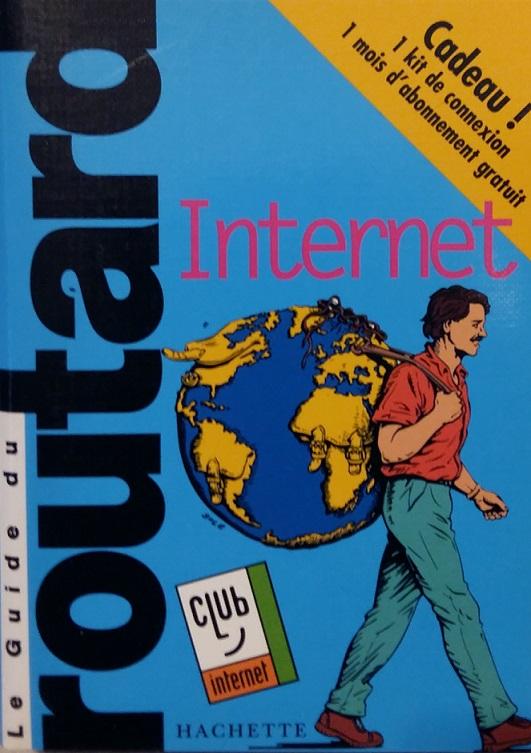 Le guide du routard Internet 1999/2000 (avec son kit de connexion Club Internet)